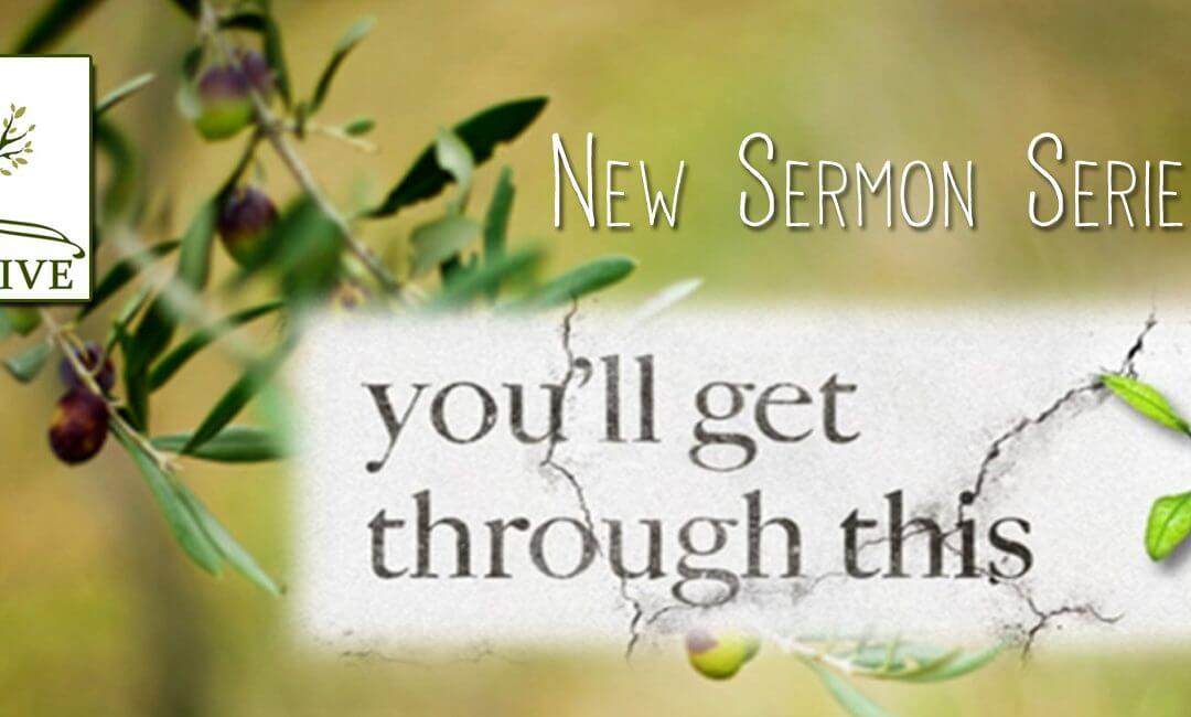 New Sermon Series – You'll Get Through This