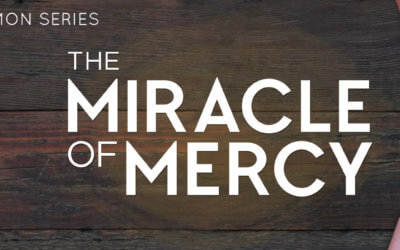 New Sermon Series – The Miracle of Mercy