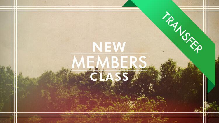 New Member Class – Transfer