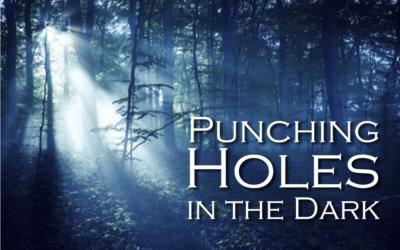 New Sermon Series – Punching Holes in the Dark