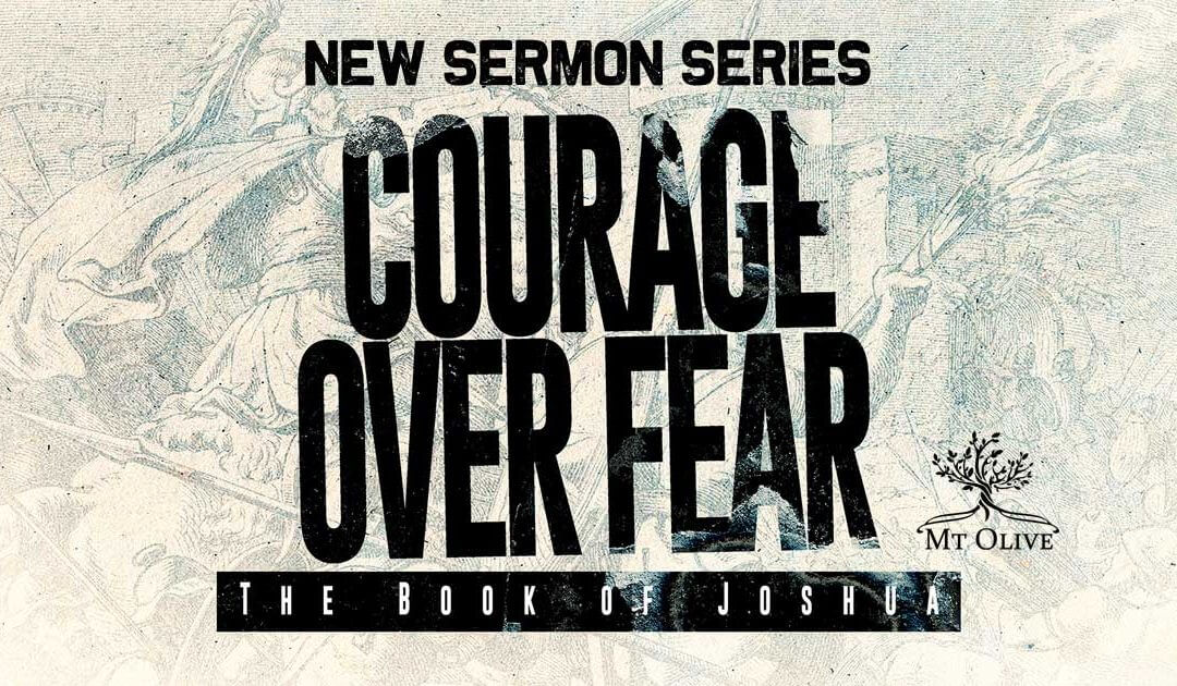 New Sermon Series – Courage Over Fear