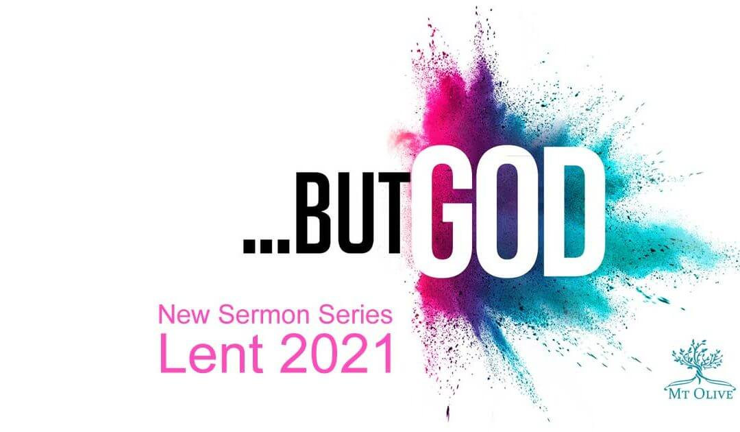 2021 Lent Sermon Series – …but God